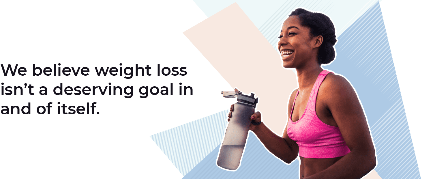 Verywell Fit Core Values: We believe weight loss isn't a deserving goal in and of itself.