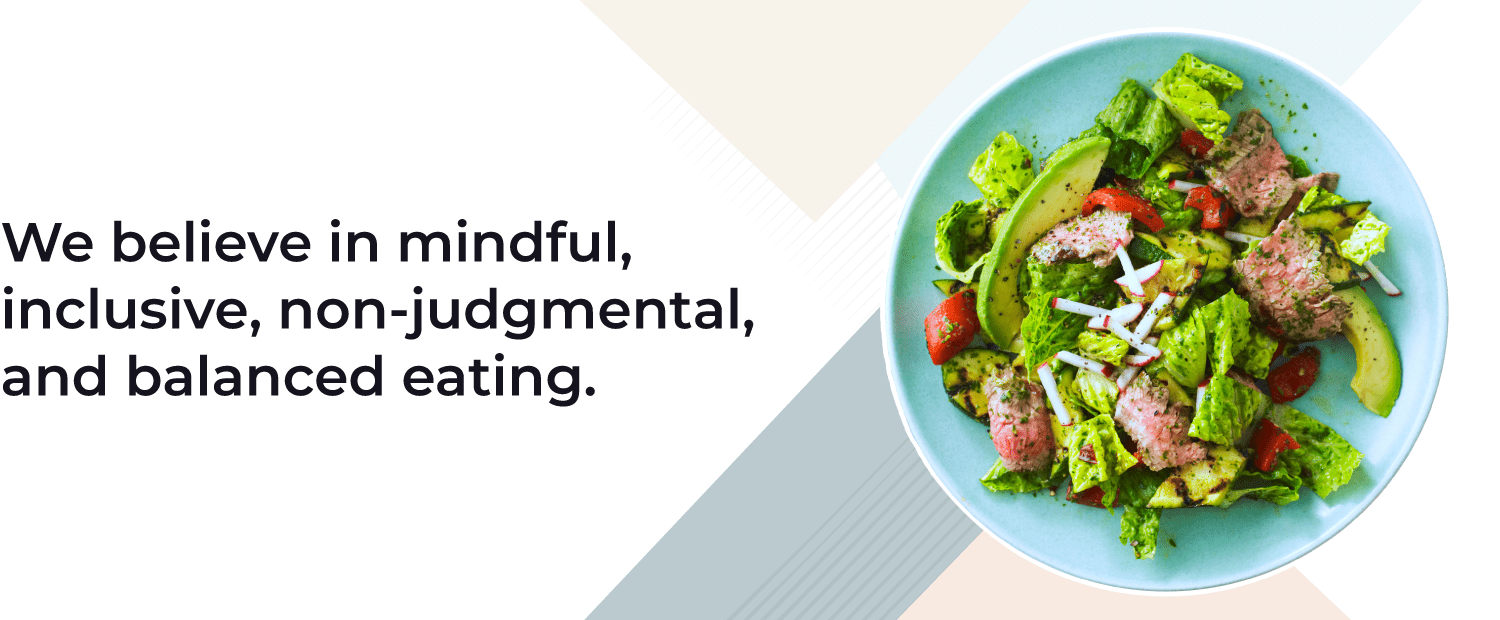 Verywell Fit Core Values: We believe in mindful, inclusive, non-judgmental, and balanced eating.