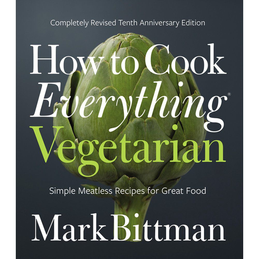 How to Cook Everything Vegetarian: Completely Revised Tenth Anniversary Edition, By Mark Bittman