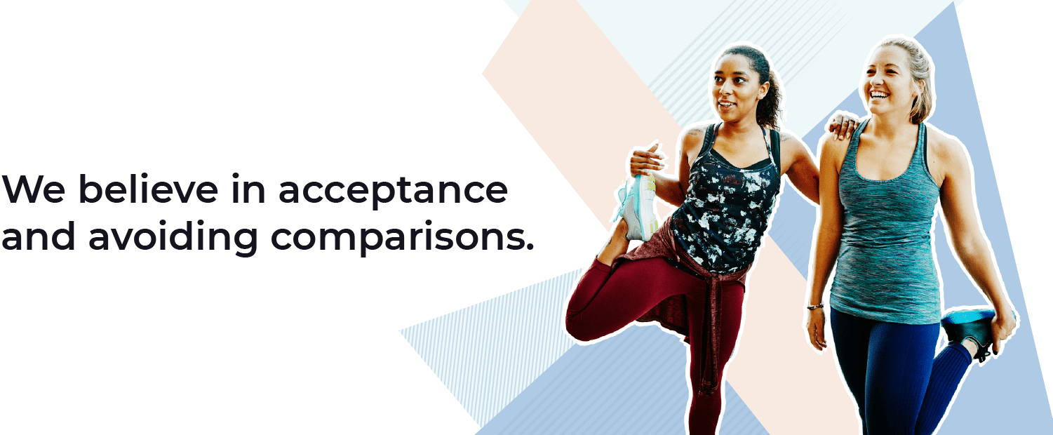 Verywell Fit Core Values: We believe in acceptance and avoiding comparisons.
